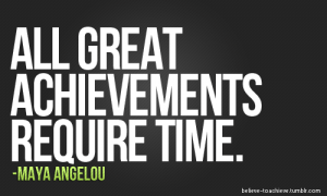 All Great Achievements Require Time
